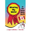 Wearing My Weird: In the Great White North