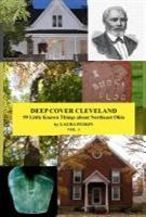 Deep Cover Cleveland: 99 Little Known Things About Northeast Ohio